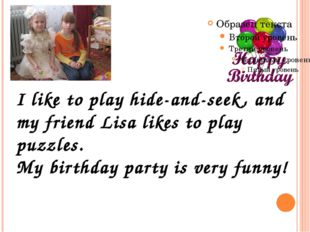 I like to play hide-and-seek, and my friend Lisa likes to play puzzles. My b