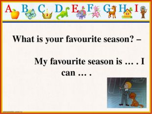 What is your favourite season? – My favourite season is … . I can … .