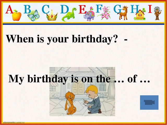 When is your birthday? - My birthday is on the … of …