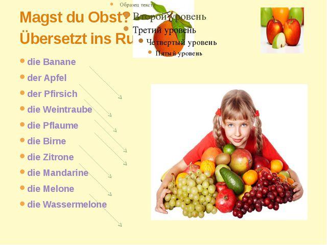 Magst du Obst? Übersetzt ins Russisch: die Banane der Apfel der Pfirsich die...