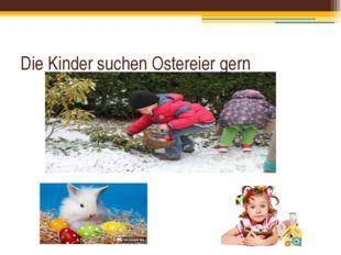 Die Kinder suchen Ostereier gern