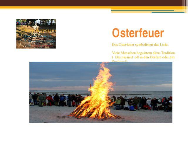 Osterfeuer Das Osterfeuer symbolisiert das Licht. Viele Menschen begeistern d...