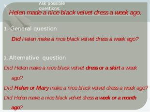 Helen made a nice black velvet dress a week ago. Ask possible questions: 1. G