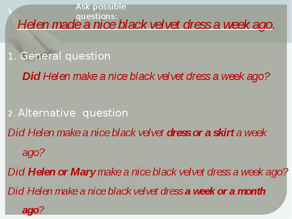 Helen made a nice black velvet dress a week ago. Ask possible questions: 1. G...