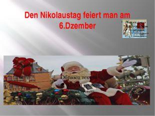 Den Nikolaustag feiert man am 6.Dzember
