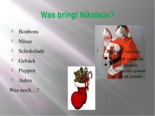 Was bringt Nikolaus? Bonbons Nüsse Schokolade Gebäck Puppen Autos Was noch…?