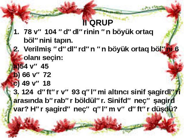 II QRUP 78 və 104 ədədlərinin ən böyük ortaq bölənini tapın. Verilmiş ədədlər...
