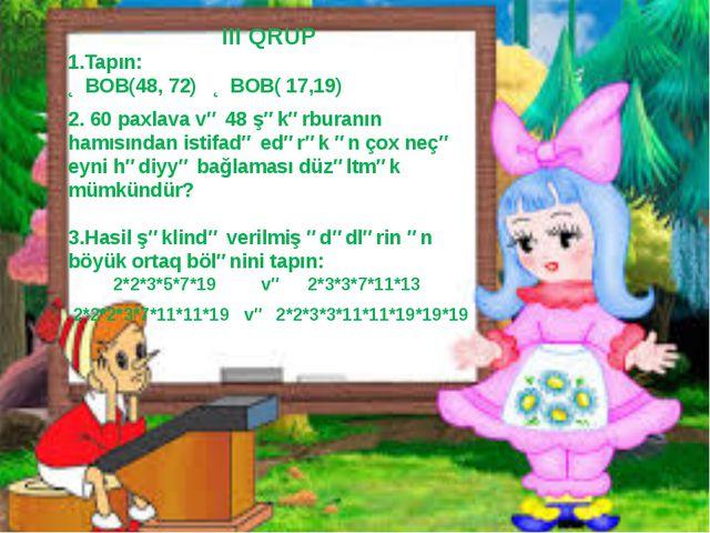 III QRUP 1.Tapın: ƏBOB(48, 72) ƏBOB( 17,19) 2. 60 paxlava və 48 şəkərburanın...