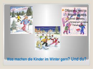 Was machen die Kinder im Winter gern? Und du?