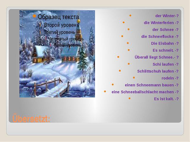 Übersetzt: der Winter-? die Winterferien -? der Schnee -? die Schneeflocke -?...