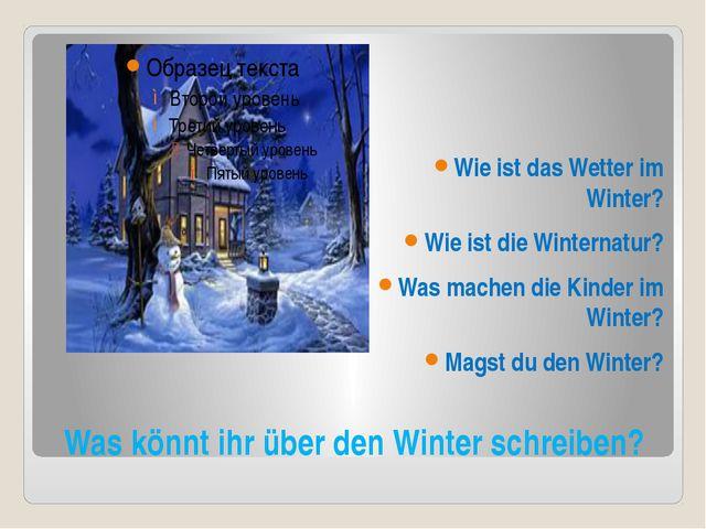 Was könnt ihr über den Winter schreiben? Wie ist das Wetter im Winter? Wie is...