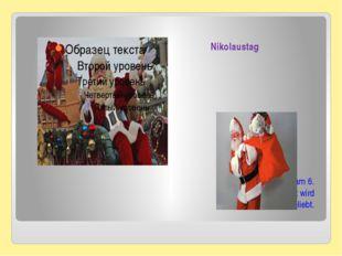 Nikolaustag Man feiert diesen Tag am 6. Dezember. Dieses Fest wird von den Ki
