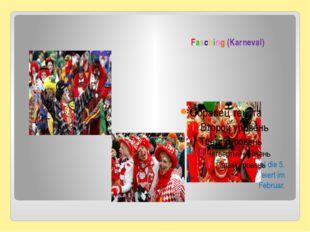 Fasching (Karneval) Man nennt Karneval die 5. Jahreszeit. Man feiert im Febru