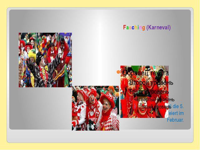 Fasching (Karneval) Man nennt Karneval die 5. Jahreszeit. Man feiert im Febru...