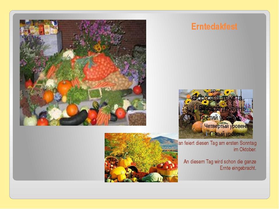 Erntedakfest Man feiert diesen Tag am ersten Sonntag im Oktober. An diesem Ta...