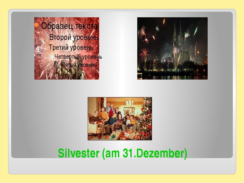 Silvester (am 31.Dezember)