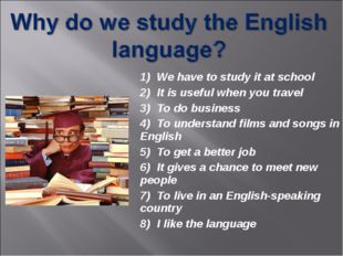 1) We have to study it at school 2) It is useful when you travel 3) To do bus
