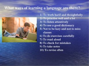 What ways of learning a language are there? To work hard and thoughtfully To