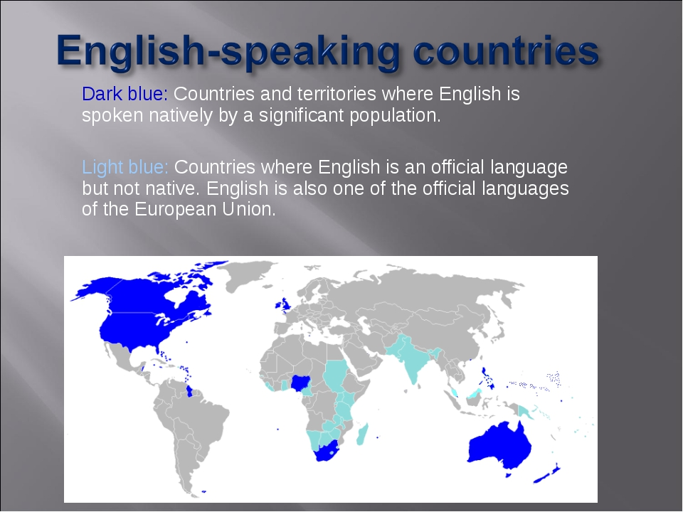 Dark blue: Countries and territories where English is spoken natively by a si...
