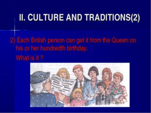 II. CULTURE AND TRADITIONS(2) 2) Each British person can get it from the Quee