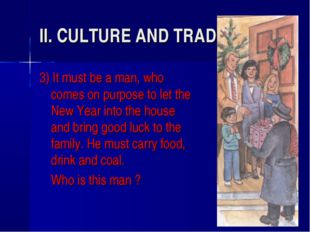 II. CULTURE AND TRADITIONS(3) 3) It must be a man, who comes on purpose to le