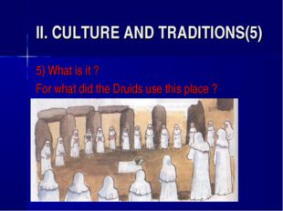 II. CULTURE AND TRADITIONS(5) 5) What is it ? For what did the Druids use thi