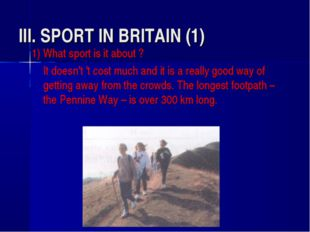 III. SPORT IN BRITAIN (1) 1) What sport is it about ? 	It doesn't 't cost muc