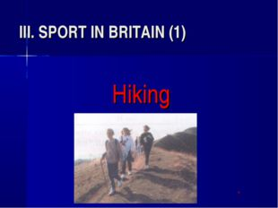 III. SPORT IN BRITAIN (1) Hiking 								*
