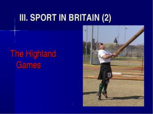 III. SPORT IN BRITAIN (2) The Highland Games 					*