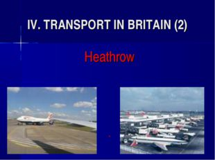 IV. TRANSPORT IN BRITAIN (2) Heathrow *
