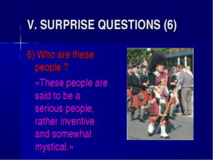 V. SURPRISE QUESTIONS (6) 6) Who are these people ? 	«These people are said t