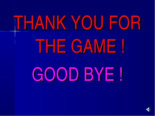 THANK YOU FOR THE GAME ! GOOD BYE !