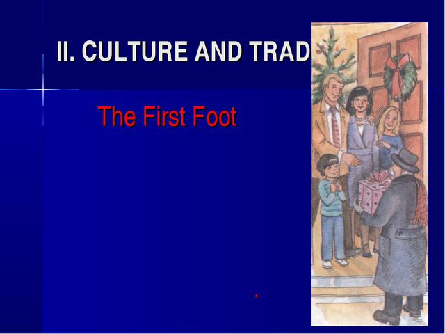 II. CULTURE AND TRADITIONS(3) The First Foot 					*