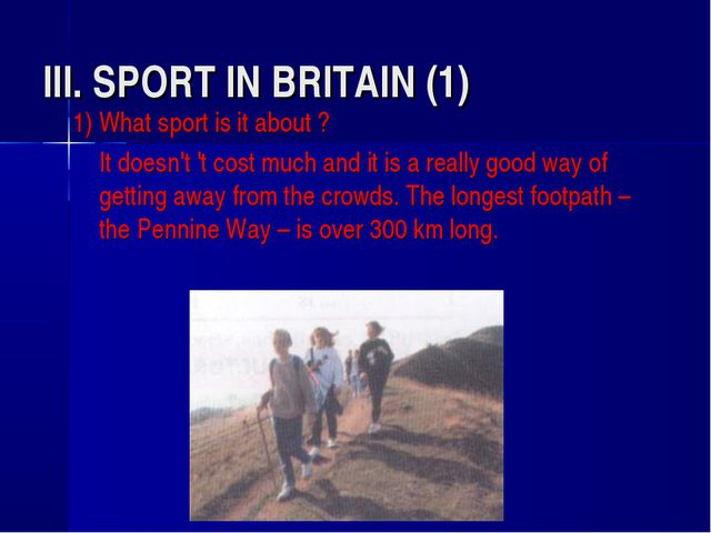 III. SPORT IN BRITAIN (1) 1) What sport is it about ? 	It doesn't 't cost muc...