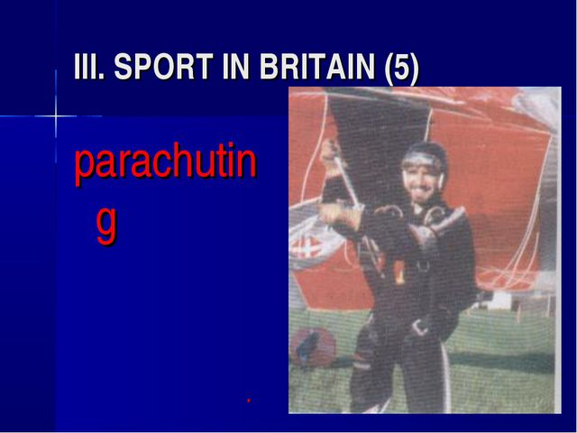III. SPORT IN BRITAIN (5) parachuting 				*