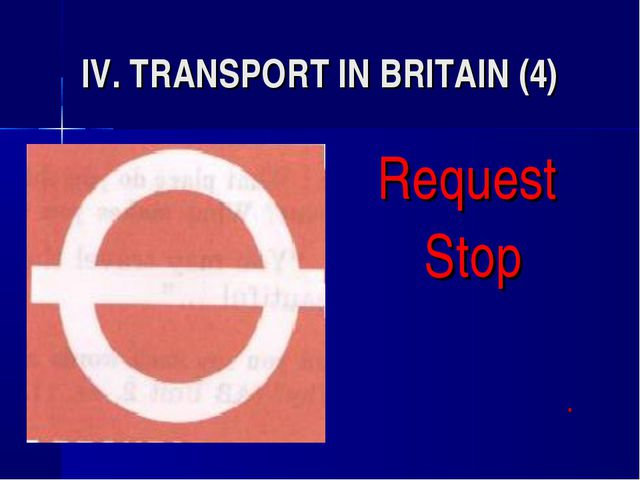 IV. TRANSPORT IN BRITAIN (4) Request Stop 				*
