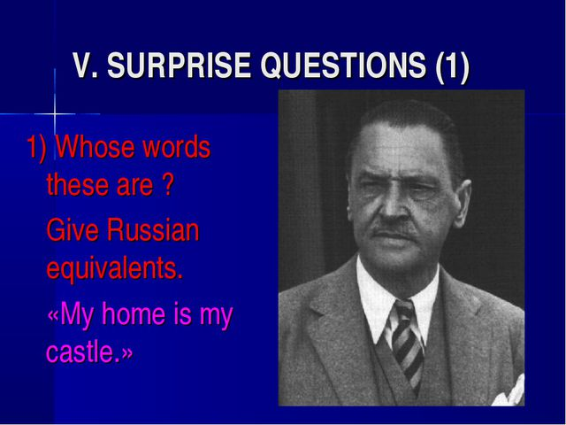 V. SURPRISE QUESTIONS (1) 1) Whose words these are ? 	Give Russian equivalent...