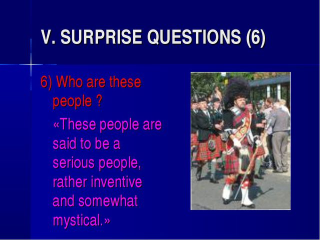 V. SURPRISE QUESTIONS (6) 6) Who are these people ? 	«These people are said t...