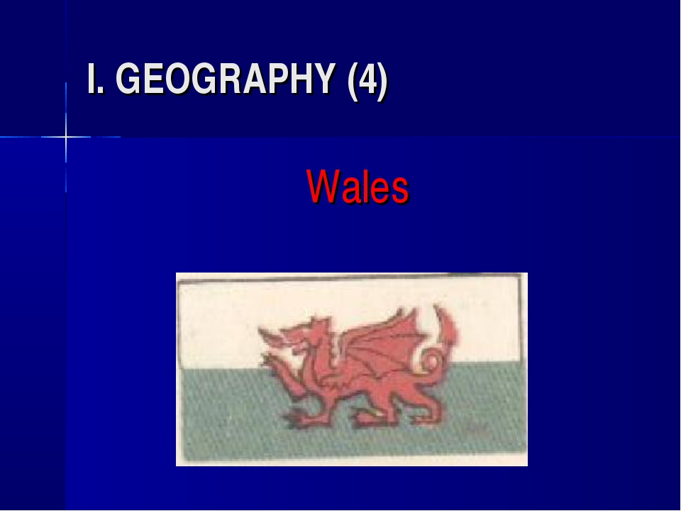 I. GEOGRAPHY (4) Wales *