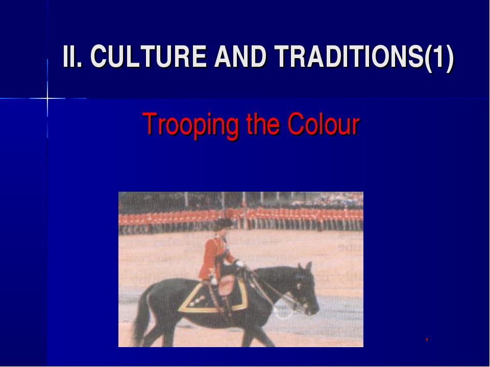 II. CULTURE AND TRADITIONS(1) Trooping the Colour 								*