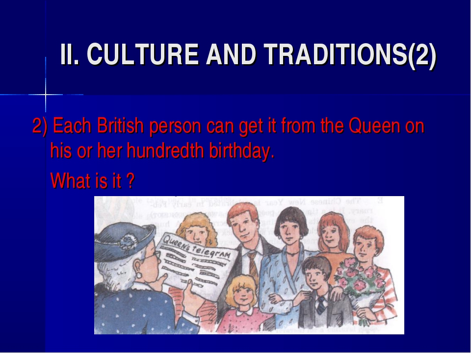 II. CULTURE AND TRADITIONS(2) 2) Each British person can get it from the Quee...