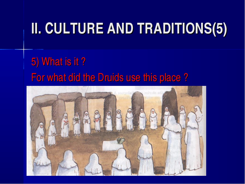 II. CULTURE AND TRADITIONS(5) 5) What is it ? For what did the Druids use thi...