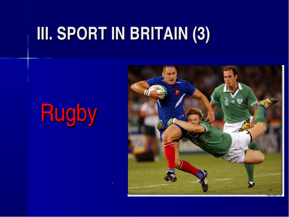 III. SPORT IN BRITAIN (3) Rugby 				*