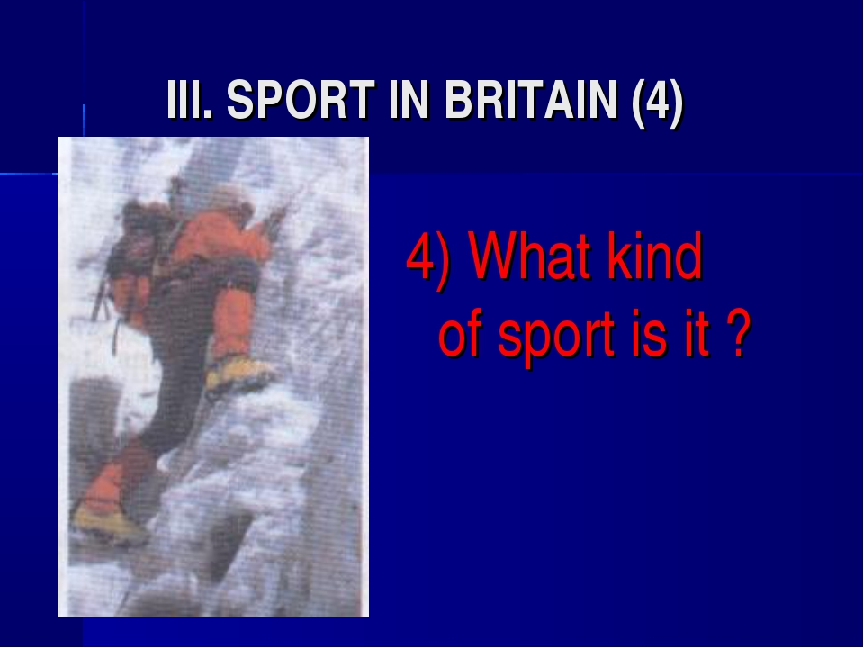 III. SPORT IN BRITAIN (4) 4) What kind of sport is it ?