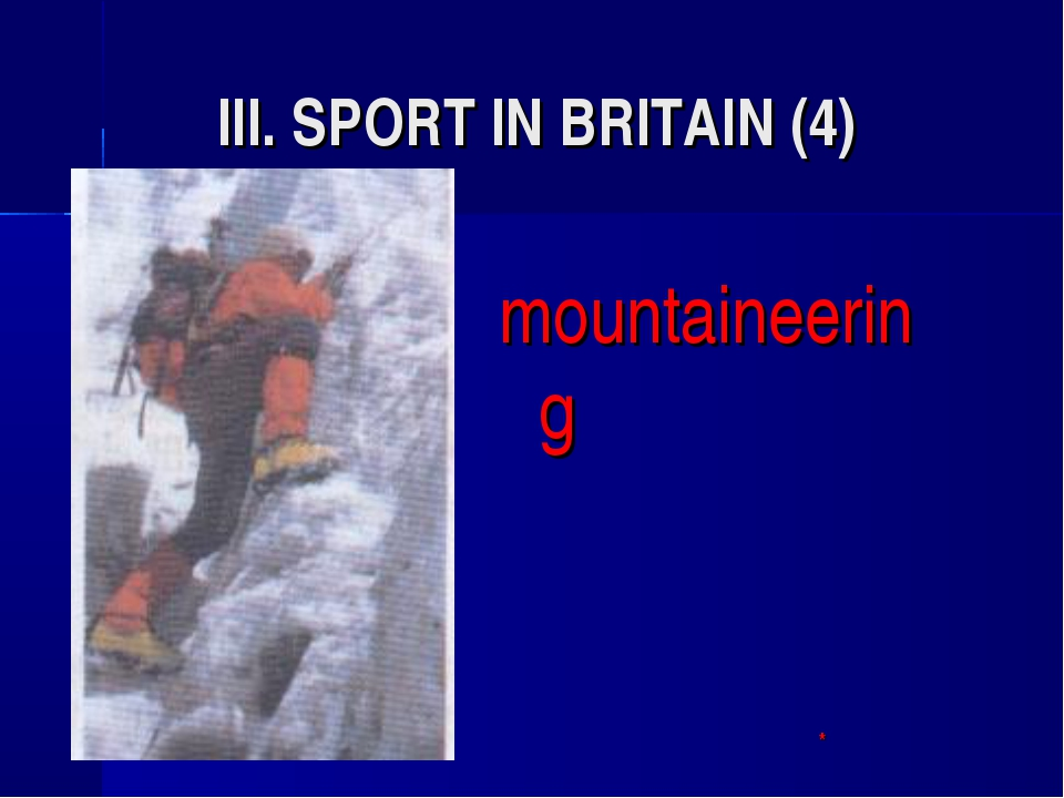 III. SPORT IN BRITAIN (4) mountaineering 				*