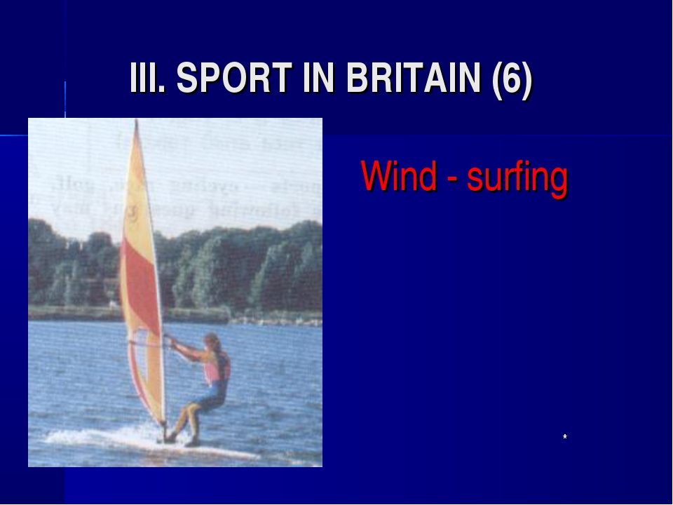 III. SPORT IN BRITAIN (6) Wind - surfing 				*