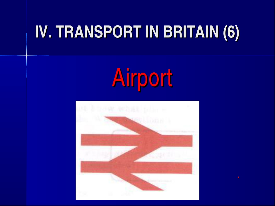 IV. TRANSPORT IN BRITAIN (6) Airport 								*