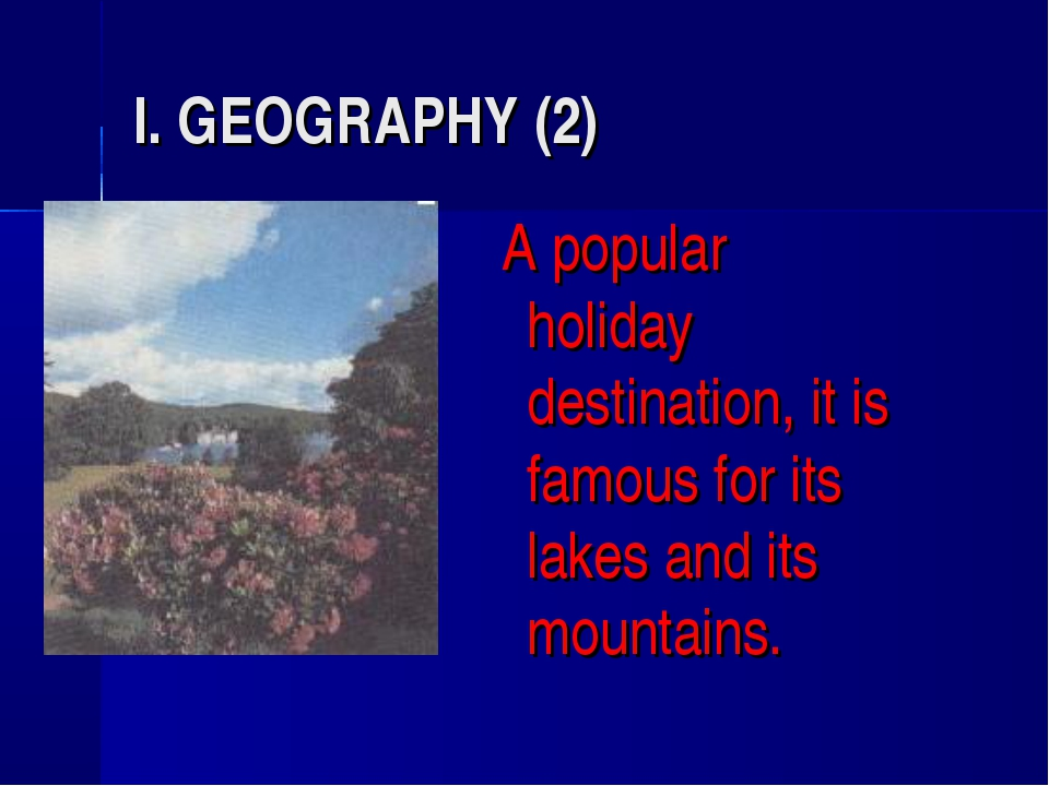I. GEOGRAPHY (2) A popular holiday destination, it is famous for its lakes an...