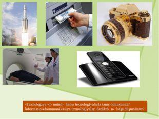 «Texnologiya «fənnində hansı texnologiyalarla tanış olmusunuz? İnformasiya-ko