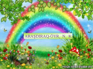 ARAŞDIRAQ-ÖYRƏNƏK
